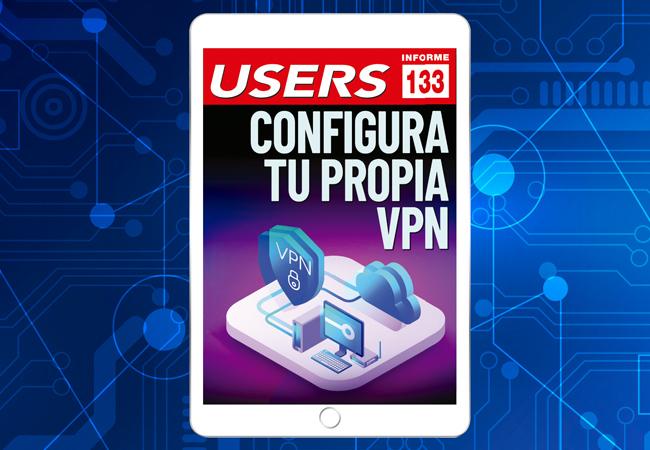 Tapa Informe Users 133 Instala y configura tu propia VPN
